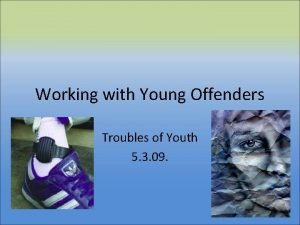 Working with Young Offenders Troubles of Youth 5