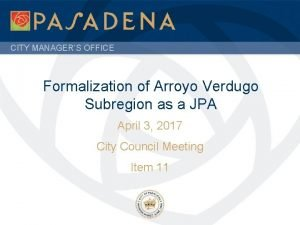 CITY MANAGERS OFFICE Formalization of Arroyo Verdugo Subregion