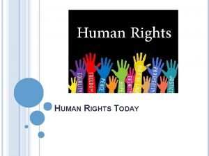 HUMAN RIGHTS TODAY WHATS THE PROBLEM Human Rights