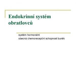 Endokrinn systm obratlovc systm hormonln obecn chemorecepn schopnost