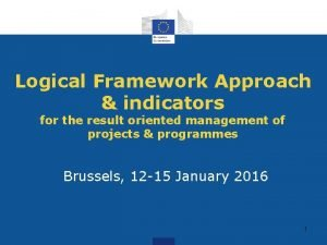 Logical Framework Approach indicators for the result oriented