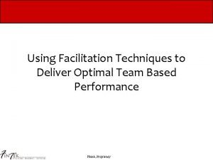 Using Facilitation Techniques to Deliver Optimal Team Based