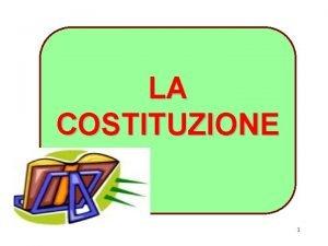LA COSTITUZIONE 1 LA COSTITUZIONE E LA LEGGE