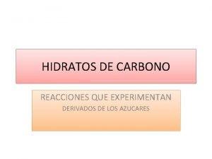 HIDRATOS DE CARBONO REACCIONES QUE EXPERIMENTAN DERIVADOS DE