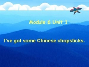 Module 6 Unit 1 Ive got some Chinese
