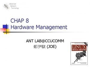CHAP 8 Hardware Management ANT LABCCUCOMM JOE Outline