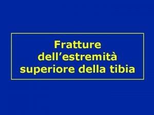 Fratture dellestremit superiore della tibia Fratture dellestremit superiore