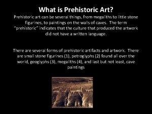 What is Prehistoric Art Prehistoric art can be