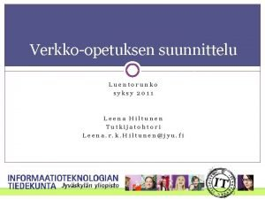 Verkkoopetuksen suunnittelu Luentorunko syksy 2011 Leena Hiltunen Tutkijatohtori