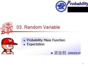 Probability 03 Random Variable n n Probability Mass