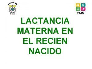 LACTANCIA MATERNA EN EL RECIEN NACIDO Objetivos Garantizar