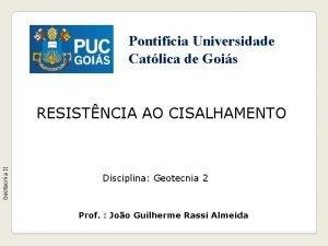 Pontifcia Universidade Catlica de Gois Geotecnia II RESISTNCIA