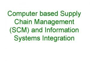 Computer based Supply Chain Management SCM and Information