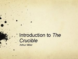 Introduction to The Crucible Arthur Miller Arthur Miller