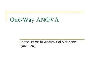 OneWay ANOVA Introduction to Analysis of Variance ANOVA