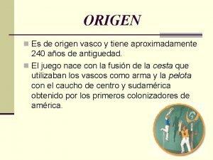 ORIGEN n Es de origen vasco y tiene