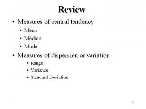 Review Measures of central tendency Mean Median Mode