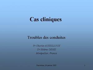 Cas cliniques Troubles des conduites Pr Charles AUSSILLOUX