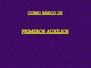CURSO BSICO DE PRIMEROS AUXILIOS OBJETIVO DIFUNDIR A