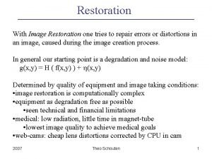 Restoration With Image Restoration one tries to repair