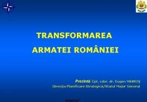TRANSFORMAREA ARMATEI ROM NIEI Prezint Cpt cdor dr