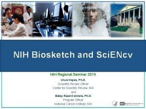 NIH Biosketch and Sci ENcv NIH Regional Seminar