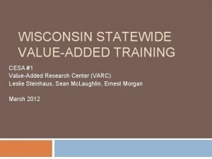 WISCONSIN STATEWIDE VALUEADDED TRAINING CESA 1 ValueAdded Research