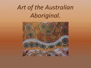 Art of the Australian Aboriginal Aboriginal Art has