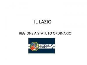IL LAZIO REGIONE A STATUTO ORDINARIO Posizione Italia
