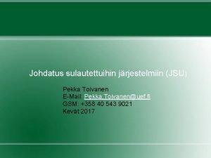 Johdatus sulautettuihin jrjestelmiin JSU Pekka Toivanen EMail Pekka