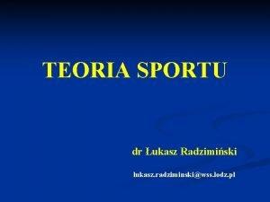 TEORIA SPORTU dr ukasz Radzimiski lukasz radziminskiwss lodz