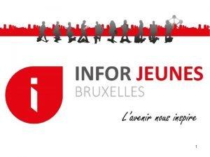1 INFOR JEUNES BRUXELLES CEST QUOI Infor Jeunes