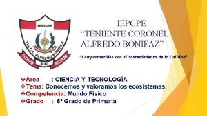 IEPGPE TENIENTE CORONEL ALFREDO BONIFAZ Comprometidos con el