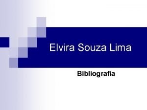 Elvira Souza Lima Bibliografia Elvira Souza Lima pesquisadora