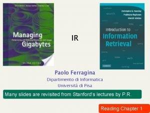 IR Paolo Ferragina Dipartimento di Informatica Universit di