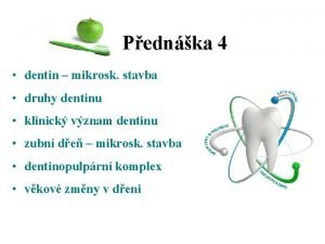 Pednka 4 dentin mikrosk stavba druhy dentinu klinick