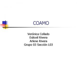 COAMO Vernica Collado Esliceil Rivera Arlene Rivera Grupo