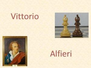 Vittorio Alfieri Nasce ad Asti nel 1749 Nel