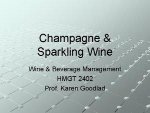 Champagne Sparkling Wine Beverage Management HMGT 2402 Prof