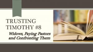 TRUSTING TIMOTHY 8 Widows Paying Pastors and Confronting