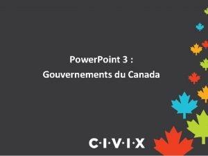 Power Point 3 Gouvernements du Canada Gouvernements du