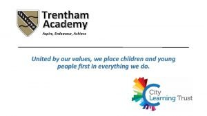 Trentham Academy Aspire Endeavour Achieve United by our