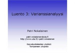 Luento 3 Varianssianalyysi Petri Nokelainen petri nokelainenuta fi