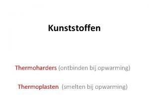 Kunststoffen Thermoharders ontbinden bij opwarming Thermoplasten smelten bij