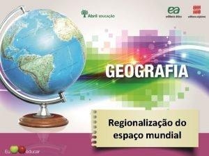 Regionalizao do espao mundial Regionalizao do espao mundial