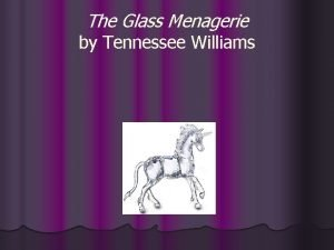 The Glass Menagerie by Tennessee Williams Tennessee Williams