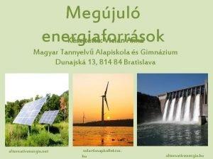 Megjul energiaforrsok Ksztette Vician Anna Magyar Tannyelv Alapiskola