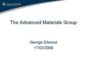 The Advanced Materials Group George Ellwood 17022009 Advanced