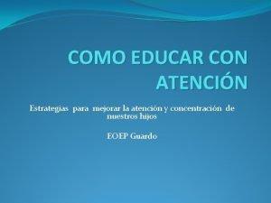 COMO EDUCAR CON ATENCIN Estrategias para mejorar la