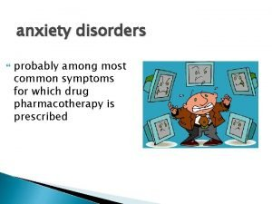 anxiety disorders probably among most common symptoms for